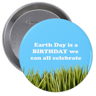 EARTH DAY IS A BIRTHDAY WE CAN ALL CELEBRATE PINBACK BUTTON