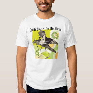 Earth Day Is For The Birds T-Shirt