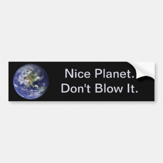 Earth Day: Nice Planet--Don't Blow It. Car Bumper Sticker