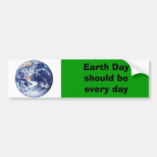 Earth Day should be every day Bumper Sticker