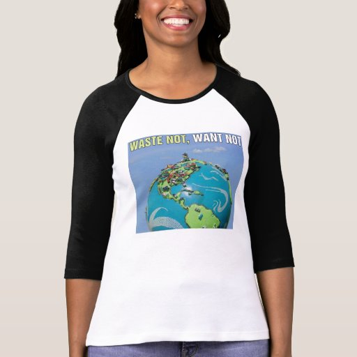"""Earth Day """"Waste Not, Want Not"""" T-Shirt"""