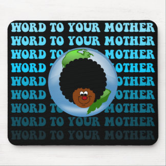 Earth Day: Word to Your Mother Mouse Pad
