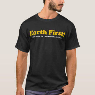 Earth First Funny Environmental T-Shirt