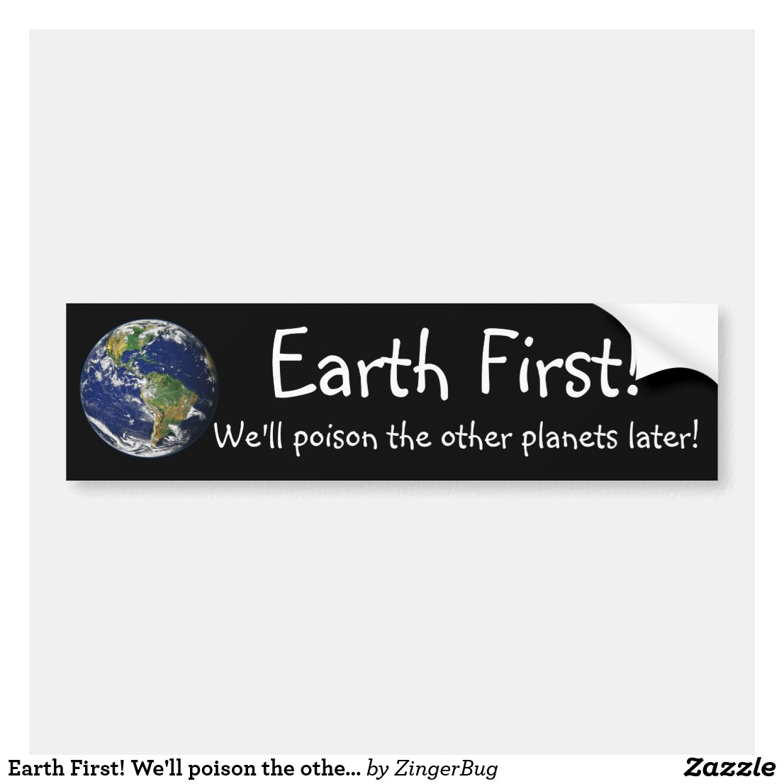 Earth first well poison the other planets later funny bumper sticker
