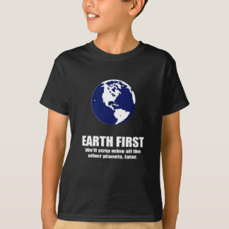 EARTH FIRST - WE'LL STRIP MINE THE OTHER PLANETS L T-Shirt