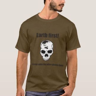 Earth first! (We'll strip the other planets later) T-Shirt