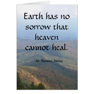 Earth has  no sorrow that heaven cannot heal. card