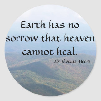 Earth has  no sorrow that heaven cannot heal. classic round sticker