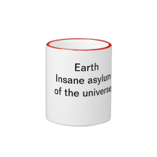 Earth: Insane asylum of the universe Ringer Coffee Mug