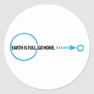 Earth Is Full Go Home Round Sticker