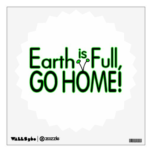 Earth Is Full So Go Home Room Sticker