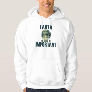 Earth is kind of important hoodie