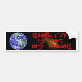 EARTH IS NOT MY HOME BS BUMPER STICKER