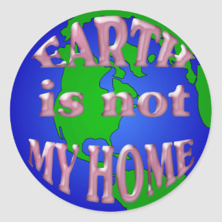 EARTH IS NOT MY HOME STICKER