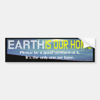 Earth is Our Home Car Bumper Sticker