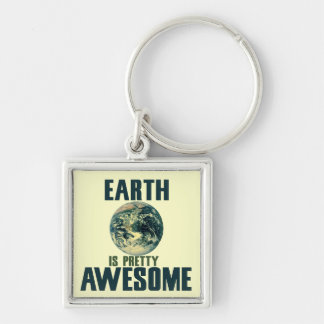 Earth is pretty Awesome Keychain
