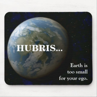 Earth is too small for your ego mouse pad