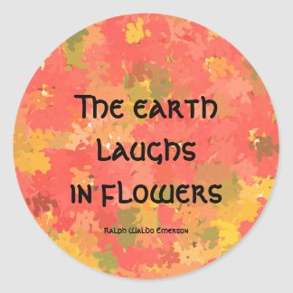 Earth laughs in flowers classic round sticker