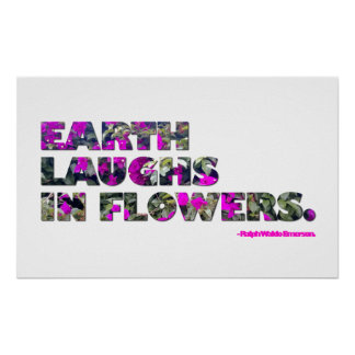 Earth laughs in flowers. Ralph Waldo Emerson quote Poster