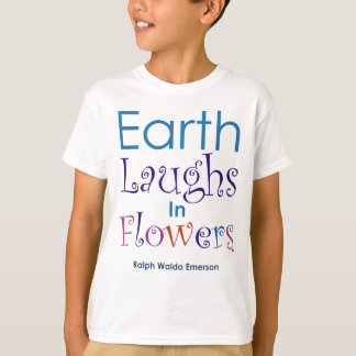 """Earth Laughs In Flowers"" Ralph Waldo Emerson T-Shirt"