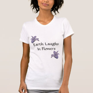 Earth Laughs In Flowers - T-Shirt