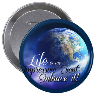 Earth - Liffe is an Impressive  Event 4 Inch Round Button