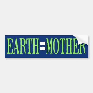 Earth=Mother Car Bumper Sticker