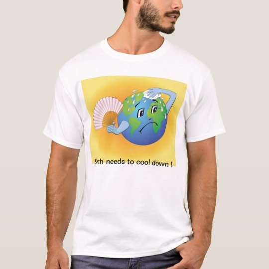Earth needs to cool down T-Shirt