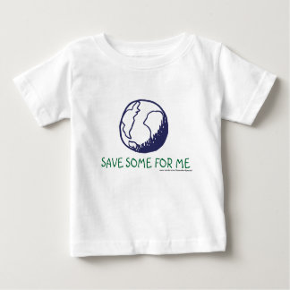 Earth:Save some for me Tee Shirts