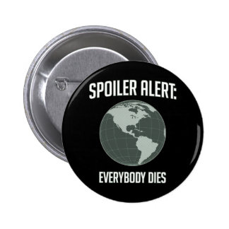 Earth Spoiler Alert: Everybody Dies 2 Inch Round Button