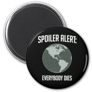 Earth Spoiler Alert: Everybody Dies 2 Inch Round Magnet