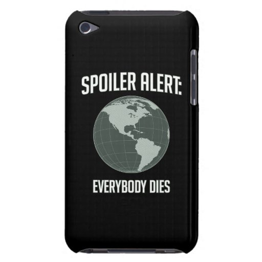 Earth Spoiler Alert: Everybody Dies iPod Touch Case