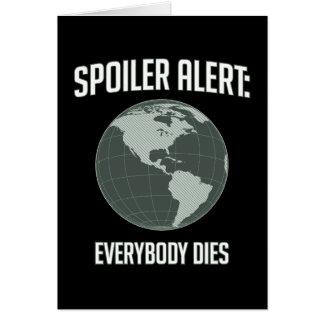 Earth Spoiler Alert: Everybody Dies Greeting Card