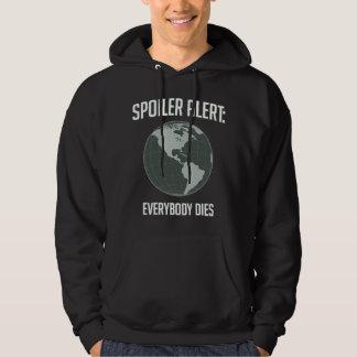 Earth Spoiler Alert: Everybody Dies Hooded Sweatshirts