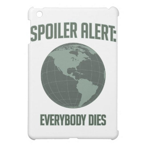 Earth Spoiler Alert: Everybody Dies iPad Mini Cover