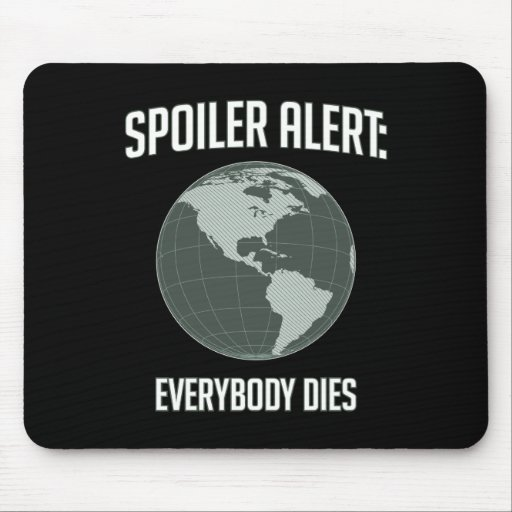 Earth Spoiler Alert: Everybody Dies Mouse Pad