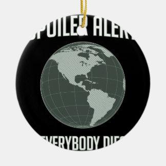 Earth Spoiler Alert Everybody Dies Christmas Tree Ornament