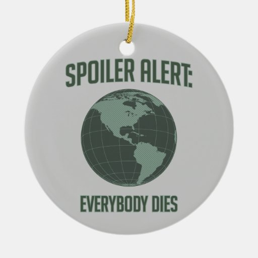 Earth Spoiler Alert: Everybody Dies Double-Sided Ceramic Round Christmas Ornament