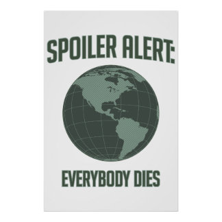 Earth Spoiler Alert: Everybody Dies Poster