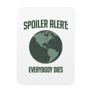 Earth Spoiler Alert: Everybody Dies Rectangular Magnets