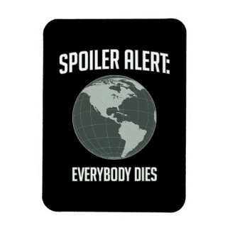 Earth Spoiler Alert: Everybody Dies Rectangular Photo Magnet