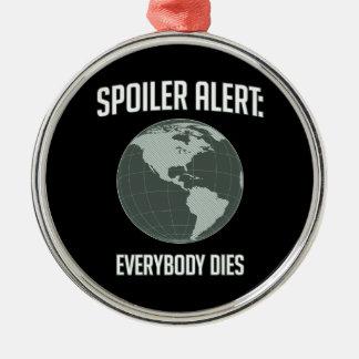 Earth Spoiler Alert: Everybody Dies Round Metal Christmas Ornament