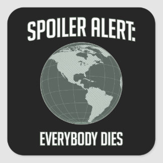 Earth Spoiler Alert: Everybody Dies Square Sticker