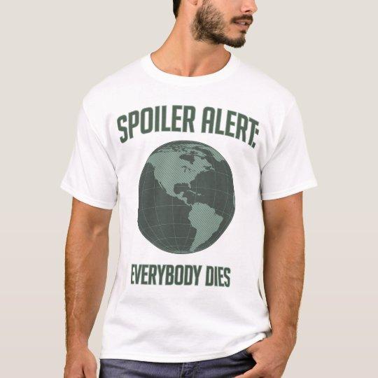 Earth Spoiler Alert: Everybody Dies T-Shirt