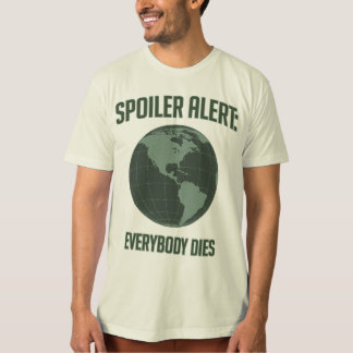 Earth Spoiler Alert: Everybody Dies T-shirts