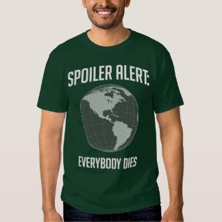 Earth Spoiler Alert: Everybody Dies Tee Shirts