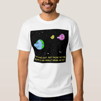 EARTH TECTONIC PLATES WEIRD ME OUT T-SHIRT