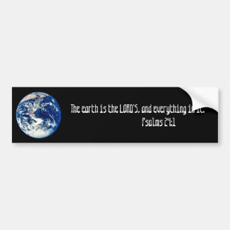 earth, The earth is the LORD'S, and everything ... Bumper Sticker