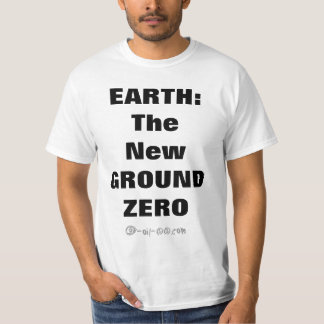 Earth: The New Ground Zero T-Shirt