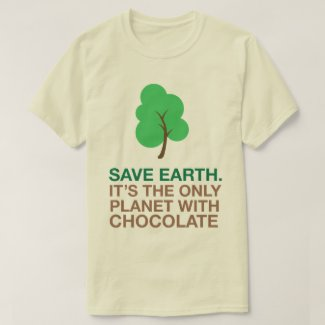 Earth, The Only Planet With Chocolate T-Shirt